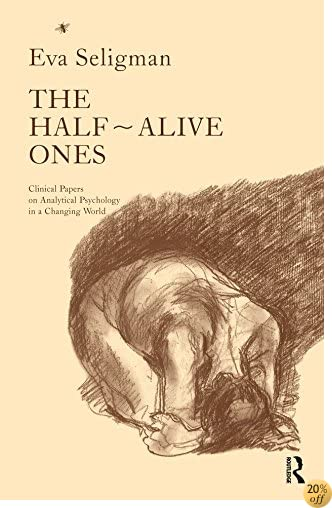 The Half-Alive Ones: Clinical Papers on Analytical Psychology in a Changing World