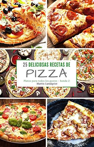 25-deliciosas-recetas-de-pizza-banda-2-platos-para-todos-los-gustos-spanish-edition