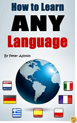 How to Learn Any Language: Fast and Smart Methods to Speed up Your Language Learning
