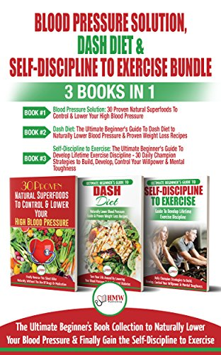 blood-pressure-solution-dash-diet-self-discipline-to-exercise-3-books-in-1-bundle-the-ultimate-beginners-book-collection-to-naturally-lower-your-blood-pressure-learn-exercise-discipline
