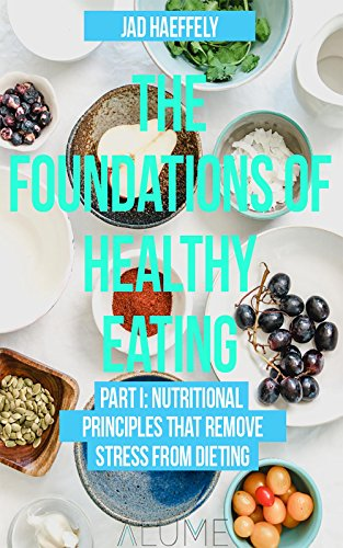 the-foundations-of-healthy-eating-part-i-nutritional-principles-that-remove-stress-from-dieting