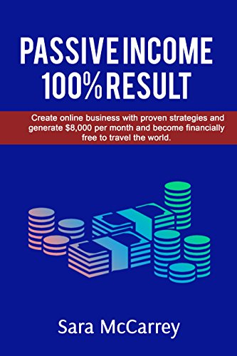 passive-income-100-result-create-online-business-with-proven-strategies-and-generate-8000-per-month-and-become-financially-free-to-travel-the-world-for-beginners-lifetime-profitstockmarket
