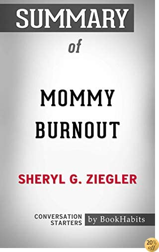 Summary of Mommy Burnout: How to Reclaim Your Life and Raise Healthier Children in the Process: Conversation Starters
