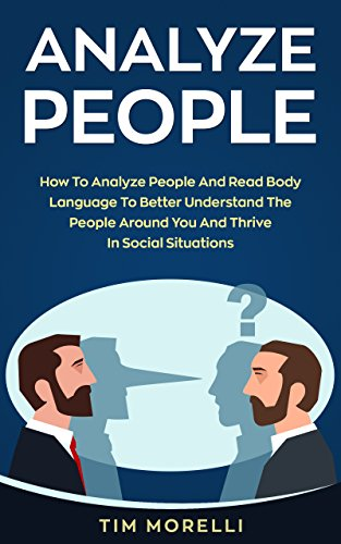 analyze-people-how-to-analyze-people-and-read-body-language-to-better-understand-the-people-around-you-and-thrive-in-social-situations-psychology-personality-types-body-language-analysis