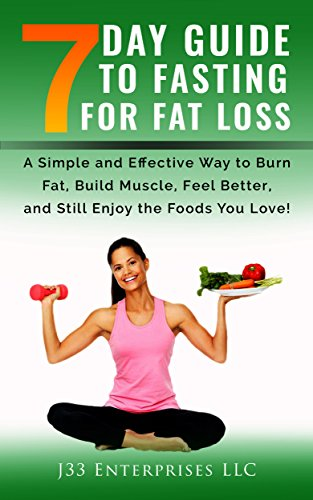 intermittent-fasting-7-day-guide-to-fasting-for-fat-loss-a-simple-and-effective-way-to-burn-fat-build-muscle-feel-better-and-still-enjoy-the-foods-transform-your-body-live-healthier
