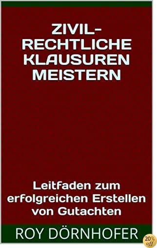 Zivilrechtliche Klausuren meistern: Leitfaden zum erfolgreichen Erstellen von Gutachten (German Edition)