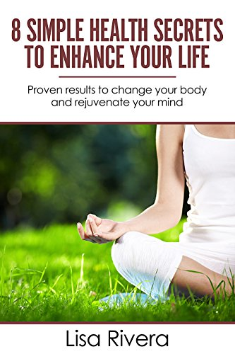 8-simple-health-secrets-to-enhance-your-life-proven-results-to-change-your-body-and-rejuvenate-your-mind