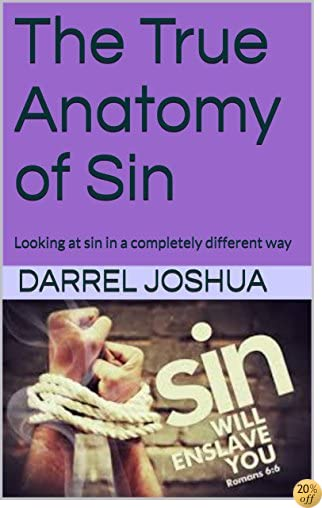 The True Anatomy of Sin: Looking at sin in a completely different way