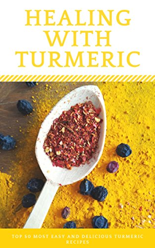 healing-with-turmeric-top-50-most-easy-and-delicious-turmeric-recipes-superfood-recipesturmeric-cookbook