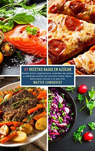 84-recetas-bajas-en-azcar-desde-pizza-vegetariana-comidas-de-paleo-y-sabrosos-platos-de-coccin-lenta-hasta-deliciosas-carnes-a-la-parilla-spanish-edition