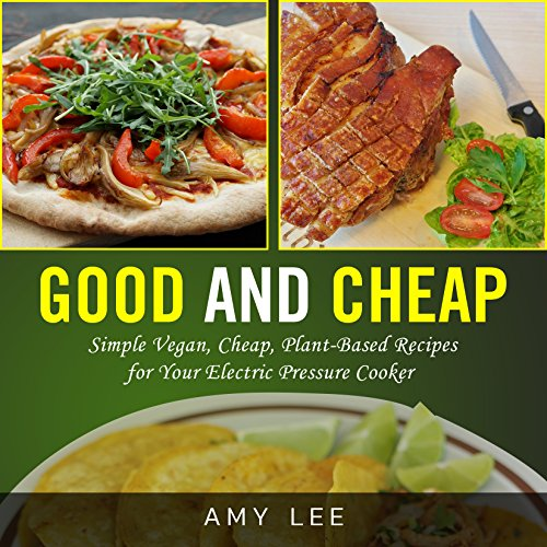good-and-cheap-simple-vegan-cheap-plant-based-recipes-for-your-electric-pressure-cooker