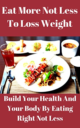 eat-more-not-less-to-lose-weight-weight-loss-naturally