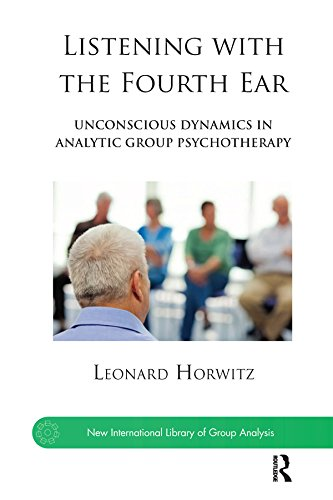 listening-with-the-fourth-ear-unconscious-dynamics-in-analytic-group-psychotherapy-the-new-international-library-of-group-analysis