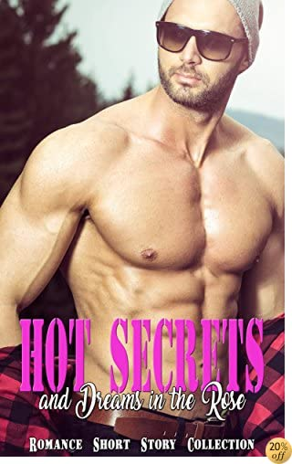 Hot Secrets and Dreams in the Rose: Romance Short Story Collection