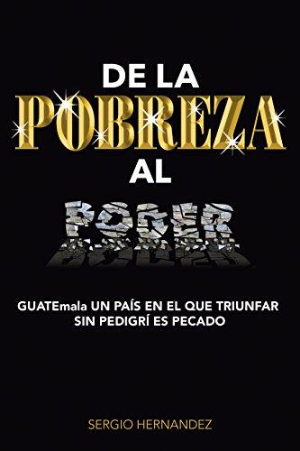 de-la-pobreza-al-poder-guatemala-un-pas-en-el-que-triunfar-sin-pedigr-es-pecado-spanish-edition