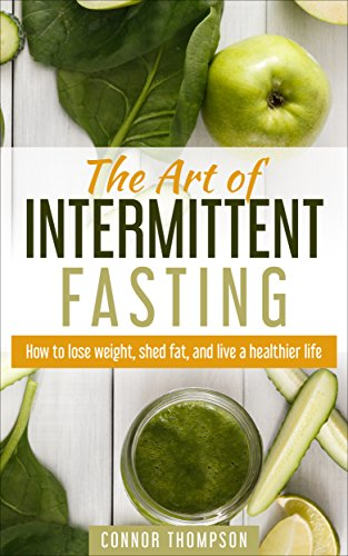 intermittent-fasting-the-art-of-intermittent-fasting-how-to-lose-weight-shed-fat-and-live-a-healthier-life