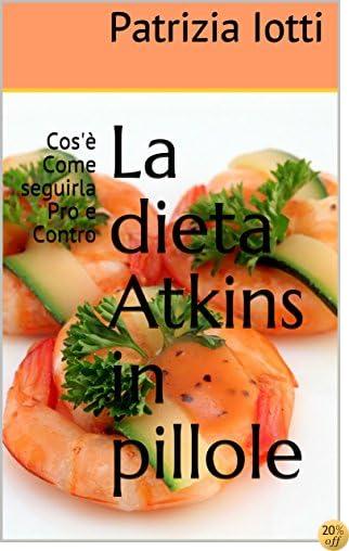 La dieta Atkins in pillole: Cos'è Come seguirla Pro e Contro (Italian Edition)