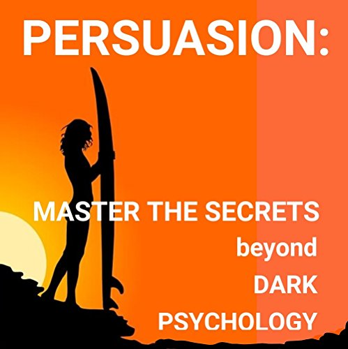 persuasion-master-the-secrets-of-persuasion-beyond-dark-psychology-influence-dark-psychology-nlp-persuasion-selling-psychology