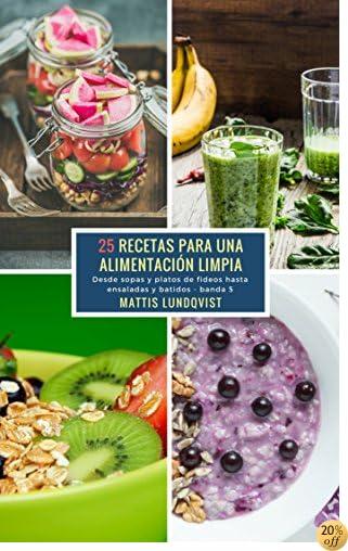 25 Recetas para una Alimentación Limpia - banda 5: Desde sopas y platos de fideos hasta ensaladas y batidos (Spanish Edition)