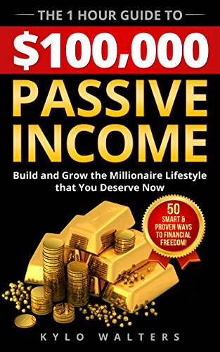 passive-income-the-1-hour-guide-to-100000-passive-income-50-little-known-ways-to-build-the-millionaire-lifestyle-that-you-deserve