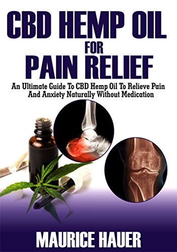 cbd-hemp-oil-for-pain-relief-an-ultimate-guide-to-cbd-hemp-oil-to-relieve-pain-and-anxiety-naturally-without-medications-inflammation-rheumatoid-arthritis-etc