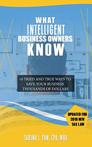what-intelligent-business-owners-know-10-tried-and-true-ways-to-save-your-business-thousands-of-dollars-updated-for-2018-new-tax-law