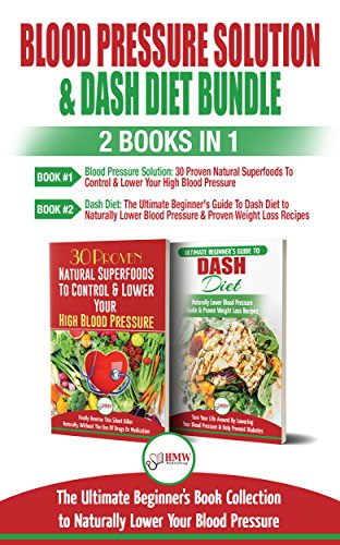 blood-pressure-solution-dash-diet-2-books-in-1-bundle-the-ultimate-beginners-guide-to-naturally-lower-your-blood-pressure-with-30-proven-superfoods-dash-diet-meal-plan-recipes