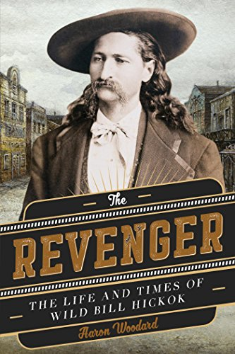 the-revenger-the-life-and-times-of-wild-bill-hickok