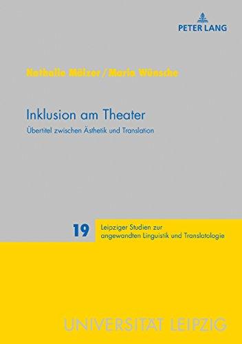 inklusion-am-theater-uebertitel-zwischen-aesthetik-und-translation-leipziger-studien-zur-angewandten-linguistik-und-translatologie-19-german-edition