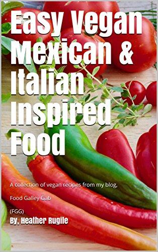 easy-vegan-mexican-italian-inspired-food-a-collection-of-vegan-recipes-from-my-blog-food-galley-gab-fgg-vegan-cookbook