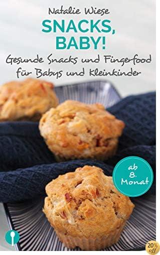 Snacks, Baby! Gesunde Snacks und Fingerfood für Babys und Kleinkinder. (German Edition)
