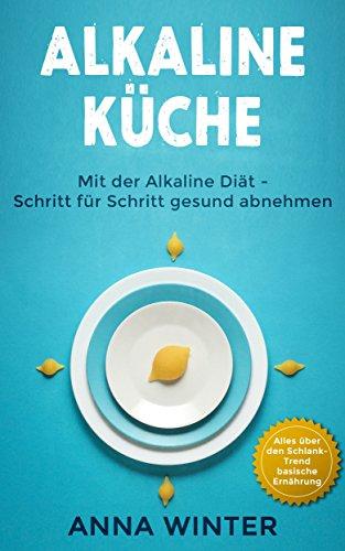 alkaline-kche-mit-der-alkaline-dit-schritt-fr-schritt-gesund-abnehmen-german-edition