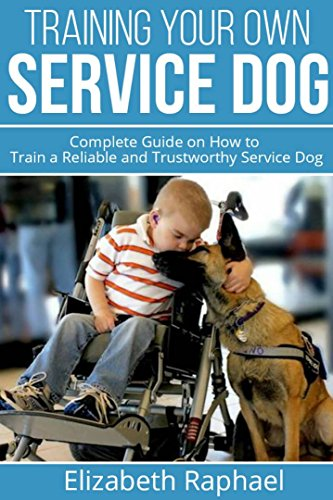 training-your-own-service-dog-complete-guide-on-how-to-train-a-reliable-and-trustworthy-service-dog