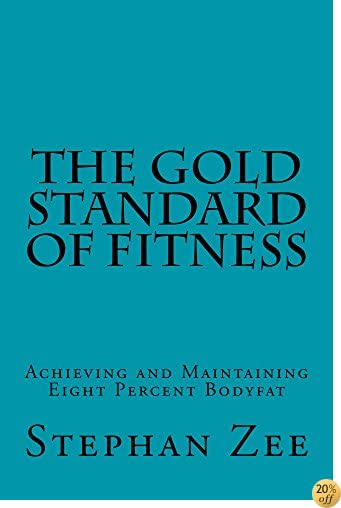 The Gold Standard of Fitness: Achieving and Maintaining Eight Percent Bodyfat