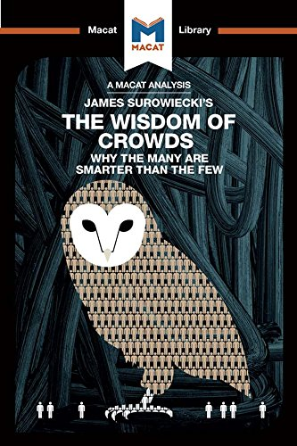 james-surowieckis-the-wisdom-of-crowds-why-the-many-are-smarter-than-the-few-and-how-collective-wisdom-shapes-business-economics-societies-and-nations-the-macat-library