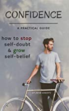 Confidence: How To Stop Self-Doubt And Grow…