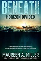 HORIZON DIVIDED (BENEATH Book 2) by Maureen…