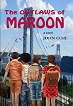 The Outlaws of Maroon: a novel by John Curl