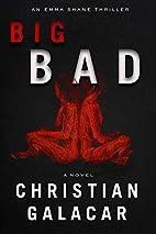 Big Bad: A Novel by Christian Galacar