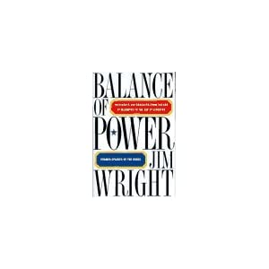 Balance of Power: Presidents and Congress from the Era of McCarthy to the Age of Gingrich Jim Wright