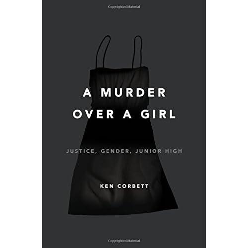 A Murder over a Girl: Justice, Gender, Junior High Corbett, Ken