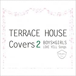 TERRACE HOUSE Covers2~BOYS×GIRLS LOVE YELL Songs~