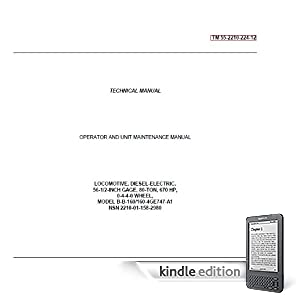 US Army, Technical Manual, TM 55-2210-224-12, OPERATOR AND UNIT MAINTENANCE MANUAL FOR LOCOMOTIVE, DIESEL-ELE 56 1/2-INCH GAGE, 80 TON, 670 HP, 0-4-4-0 ... (NSN 2210-01-158-2980), 1987