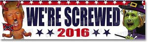 Trump and Clinton Halloween Costumes - Choose Edgy or Funny - We're Screwed 2016 - Funny Original Anti Trump Hillary Clinton Bumper Sticker