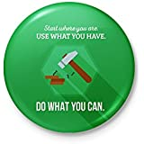 Start Where You Are And Do What You Can - Motivational Badge - With Safety Pin Back
