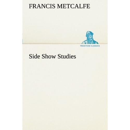 Side Show Studies Francis Metcalfe