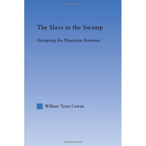 The Slave In The Swamp: Disrupting The Plantation Narrative Cowa, William Tynes/