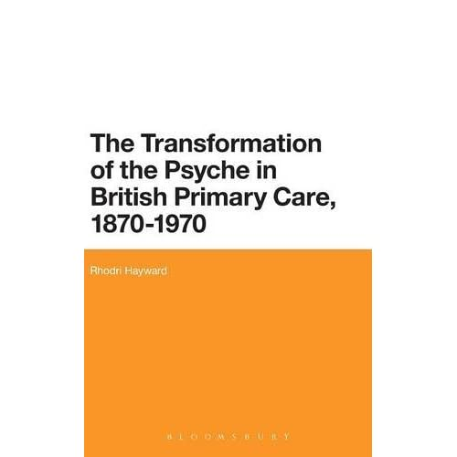 The Transformation of the Psyche in British Primary Care, 1880-1970: Critical In