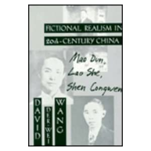 Fictional Realism in Twentieth-Century China: Mao Dun, Lao She, Shen Congwen (Modern Asian Literature)