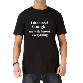 T-Shirt mit lustigem Spruch - I don't need Google my wife